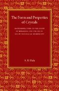Form and Properties of Crystals : An Introduction to the Study of Minerals and the Use of th...