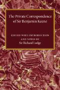 Private Correspondence of Sir Benjamin Keene, K. B.