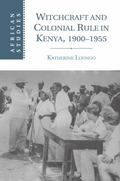 Witchcraft and Colonial Rule in Kenya, 1900-1955