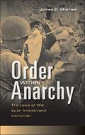 Order Within Anarchy : The Laws of War As an International Institution