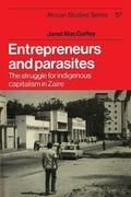 Entrepreneurs and Parasites : The Struggle for Indigenous Capitalism in Zaïre