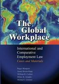 Global Workplace : International and Comparative Employment Law - Cases and Materials