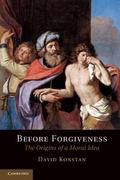 Before Forgiveness: The Origins of a Moral Idea