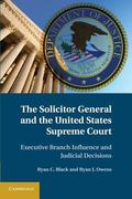 Solicitor General and the United States Supreme Court : Executive Branch Influence and Judic...