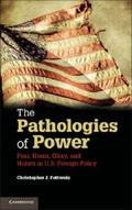 Pathologies of Power : Fear, Honor, Glory, and Hubris in U. S. Foreign Policy