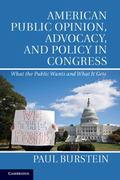 American Public Opinion, Advocacy, and Policy in Congress : What the Public Wants and What I...