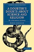 A Doubter's Doubts about Science and Religion: By a Criminal Lawyer (Cambridge Library Colle...