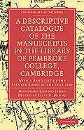 A Descriptive Catalogue of the Manuscripts in the Library of Pembroke College, Cambridge: Wi...