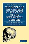 The Riddle of the Universe at the Close of the Nineteenth Century (Cambridge Library Collect...