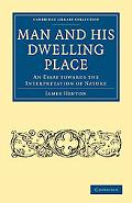 Man and his Dwelling Place: An Essay towards the Interpretation of Nature (Cambridge Library...