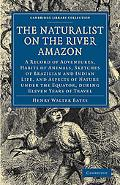 The Naturalist on the River Amazon: A Record of Adventures, Habits of Animals, Sketches of B...