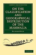 On the Classification and Geographical Distribution of the Mammalia (Cambridge Library Colle...