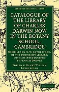 Catalogue of the Library of Charles Darwin now in the Botany School, Cambridge: Compiled by ...
