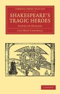 Shakespeare's Tragic Heroes: Slaves of Passion (Cambridge Library Collection - Literary  Stu...