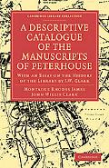 A Descriptive Catalogue of the Manuscripts in the Library of Peterhouse: With an Essay on th...