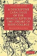 A Descriptive Catalogue of the Manuscripts in the Library of Jesus College (Cambridge Librar...