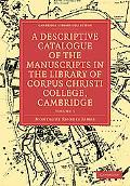 A Descriptive Catalogue of the Manuscripts in the Library of Corpus Christi College, Cambrid...