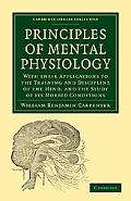 Principles of Mental Physiology: With their Applications to the Training and Discipline of t...