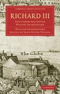 Richard III: The Cambridge Dover Wilson Shakespeare (Cambridge Library Collection - Literary...