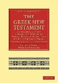 The Greek New Testament: Edited from Ancient Authorities, with their Various Readings in Ful...