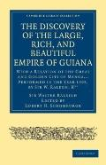 The Discovery of the Large, Rich, and Beautiful Empire of Guiana: With a Relation of the Gre...