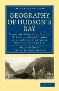 Geography of Hudson's Bay: Being the Remarks of Captain W. Coats in Many Voyages to that Loc...