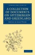 Collection of Documents on Spitzbergen and Greenland : Comprising a Translation from F. Mart...