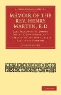 Memoir of the Rev. Henry Martyn, B.D: Late Fellow of St. John's College, Cambridge, and Chap...