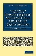 A Bibliographical List Descriptive of Romano-British Architectural Remains in Great Britain ...