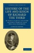 History of the Life and Reign of Richard the Third: To which is Added the Story of Perkin Wa...