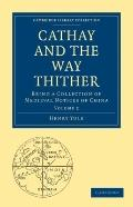 Cathay and the Way Thither : Being a Collection of Medieval Notices of China