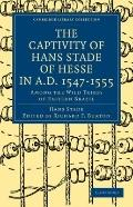 The Captivity of Hans Stade of Hesse in A.D. 1547-1555, Among the Wild Tribes of Eastern Bra...