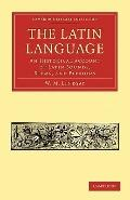 Latin Language : An Historical Account of Latin Sounds, Stems, and Flexions