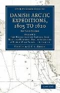 Danish Arctic Expeditions, 1605 to 1620 Vol. 2 : The Expedition of Captain Jens Munk to Huds...