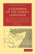 Grammar of the Somali Language : With Examples in Prose and Verse, and an Account of the Yib...