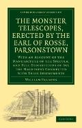 The Monster Telescopes, Erected by the Earl of Rosse, Parsonstown: With an Account of the Ma...
