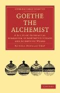 Goethe the Alchemist: A Study of Alchemical Symbolism in Goethe's Literary and Scientific Wo...