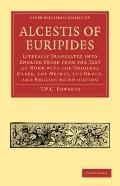 Alcestis of Euripides : Literally Translated into English Prose from the Text of Monk with t...
