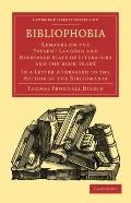 Bibliophobia : Remarks on the Present Languid and Depressed State of Literature and the Book...