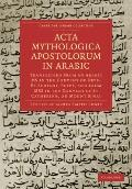 Acta Mythologica Apostolorum in Arabic : Transcribed from an Arabic MS in the Convent of Dey...