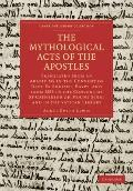 Mythological Acts of the Apostles : Translated from an Arabic MS in the Convent of Deyr-Es-S...