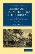 Scenes and Characteristics of Hindostan: With Sketches of Anglo-Indian Society (Cambridge Li...