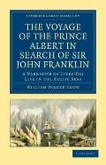 Voyage of the Prince Albert in Search of Sir John Franklin : A Narrative of Every-Day Life i...