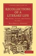Recollections of a Literary Life : Or, Books, Places, and People
