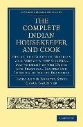 Complete Indian Housekeeper and Cook : Giving the Duties of Mistress and Servants, the Gener...