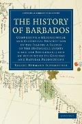 History of Barbados : Comprising a Geographical and Statistical Description of the Island; a...