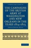 Campaigns of the British Army at Washington and New Orleans in the Years 1814-1815