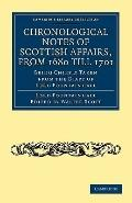 Chronological Notes of Scottish Affairs, from 1680 Till 1701 : Being Chiefly Taken from the ...