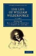 The Life of William Wilberforce (Cambridge Library Collection - Slavery and Abolition) (Volu...