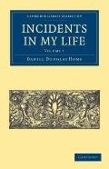 Incidents in My Life (Cambridge Library Collection - Spiritualism and Esoteric Knowlege) (Vo...